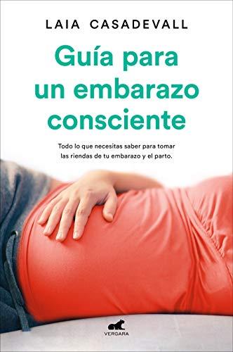 Guía para un embarazo consciente: Todo lo que...
