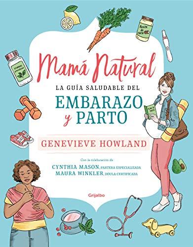Mamá natural: La guía saludable del embarazo y...