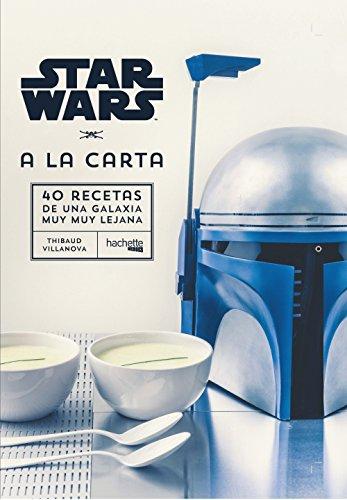 Star Wars A la carta: 40 Recetas de una Galaxia...