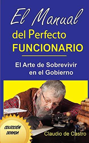 El MANUAL DEL PERFECTO FUNCIONARIO: El Arte de...