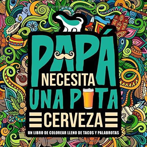 Papá necesita una p*ta cerveza: Un libro de...